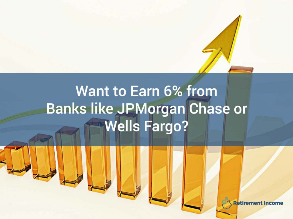 Want to Earn 6% from Banks Like JPMorgan Chase or Wells Fargo?